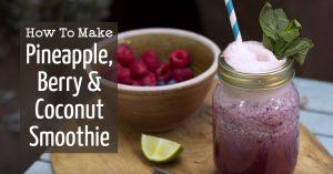 Pineapple, Berry & Coconut Smoothie