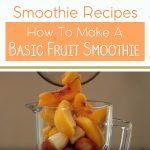 Smoothie Recipes – How To Make A Basic Fruit Smoothie