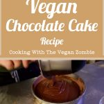 Vegan Chocolate Cake – Cooking With The Vegan Zombie