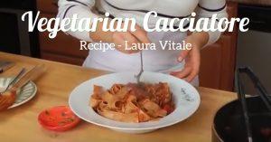 Vegetarian Cacciatore Recipe - Laura Vitale