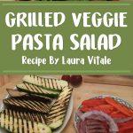 Grilled Veggie Pasta Salad – Recipe by Laura Vitale