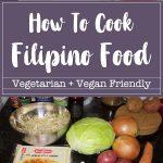 How To Cook Filipino Food – Vegetarian+Vegan friendly