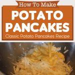 How To Make Potato Pancakes – Classic Potato Pancakes Recipe
