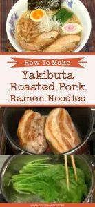 How To Make Yakibuta Roasted Pork Ramen Noodles