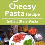 Vegetable Cheesy Pasta Recipe – Indian Style Pasta – Easy And Delicious