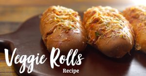 Veggie Rolls Recipe - Vegetable Filled Healthy Flavorful Snacks