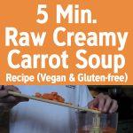 5 Min Raw Creamy Carrot Soup Recipe (Vegan & Gluten-Free)