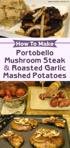 How To Make Portobello Mushroom Steak & Roasted Garlic Mashed Potatoes