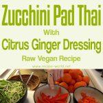 Zucchini Pad Thai With Citrus Ginger Dressing – Raw Vegan Recipe