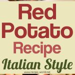 Red Potato Recipe – Italian Style!