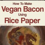 Vegan Recipe – Make Vegan Bacon Using Rice Paper