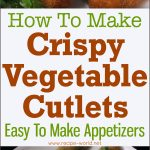 Crispy Vegetable Cutlets – Easy To Make Appetizers