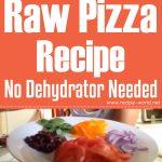 Raw Pizza Recipe No Dehydrator Needed!!!!!