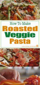 How To Make Roasted Veggie Pasta