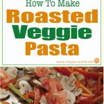 How To Make Roasted Veggie Pasta