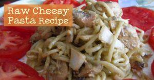 Raw Cheesy Pasta Recipe