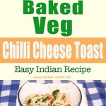 Baked Veg Chilli Cheese Toast – Easy Indian Recipe
