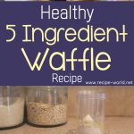 Healthy 5 Ingredient Waffle Recipe