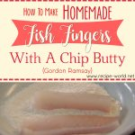 Home-Made Fish Fingers With A Chip Butty – Gordon Ramsay
