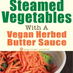 Steamed Vegetables With A Vegan Herbed Butter Sauce