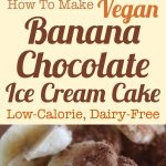 Vegan Banana Chocolate Ice Cream Cake Recipe – Low-Calorie, Dairy-Free