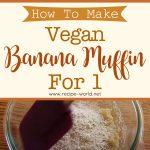How To Make Vegan Banana Muffin For 1