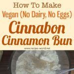 Vegan, No Dairy, No Eggs – Cinnabon Cinnamon Bun Recipe