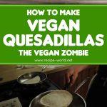 Vegan Quesadillas Recipe – The Vegan Zombie