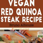 Vegan Red Quinoa Steak – Bruno Albouze – THE REAL DEAL