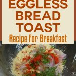 Eggless Bread Toast Recipe For Breakfast