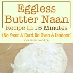 Eggless Butter Naan Recipe In 15 Minutes – No Yeast & Curd, No Oven & Tandoor