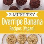 3 MUST TRY Overripe Banana Recipes (Vegan)