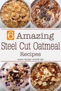 6 Amazing Steel Cut Oatmeal Recipes