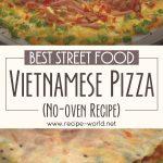 Best Street Food – Vietnamese Pizza [No-Oven]