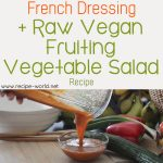 French Dressing + Raw Vegan Fruiting Vegetable Salad