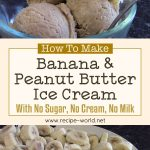 Healthy Banana And Peanut Butter Ice Cream With No Sugar, No Cream, No Milk!