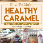 Healthy Caramel – Delicious, Raw, Vegan