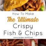How To Make The Ultimate Crispy Fish And Chips