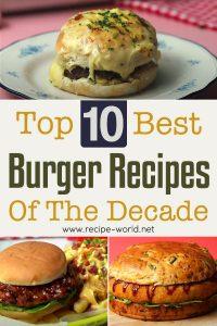 Top 10 Best Burger Recipes Of The Decade